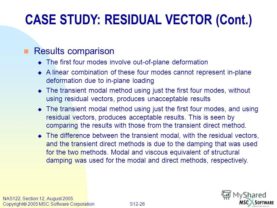 S12-26 NAS122, Section 12, August 2005 Copyright 2005 MSC.Software Corporation n Results comparison u The first four modes involve out-of-plane deformation u A linear combination of these four modes cannot represent in-plane deformation due to in-pla