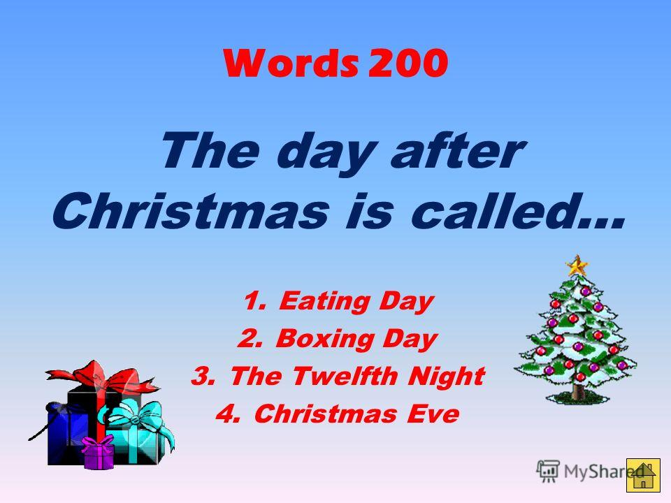 Words 100 What do you call the first day of the year? 1. Happy Day 2. Christmas Day 3. Happy Drink Day 4. New Years Day