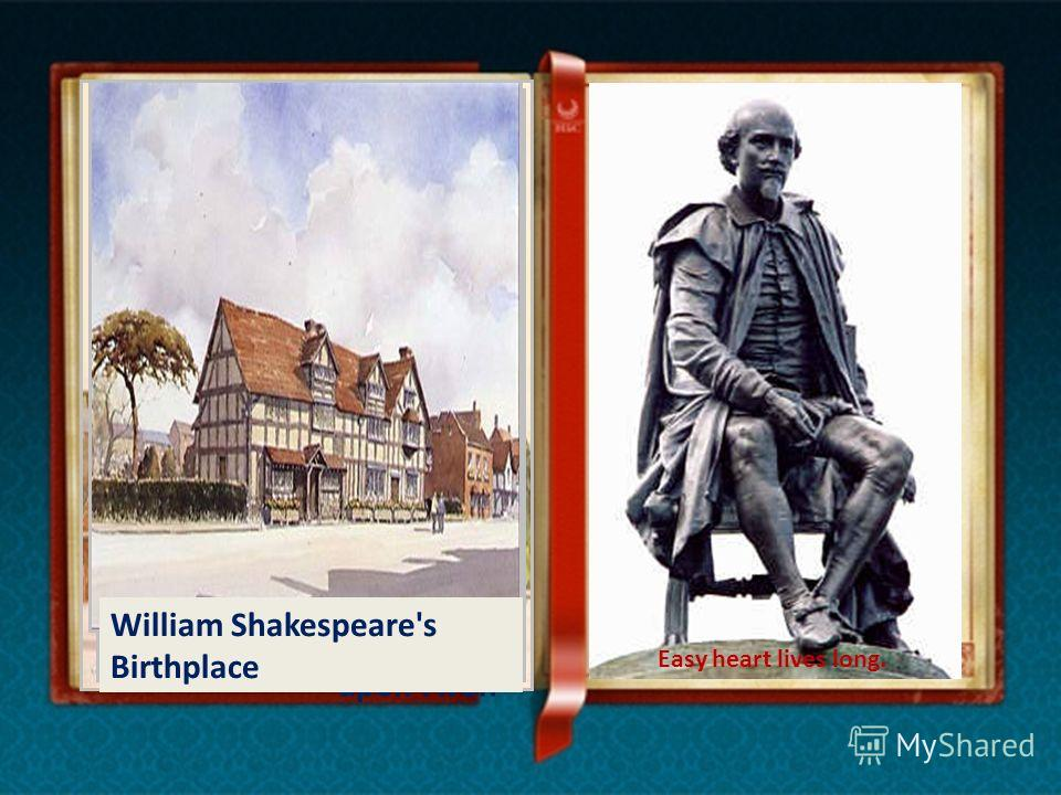 Stratford- upon-Avon Henley Street William Shakespeare's Birthplace Easy heart lives long.