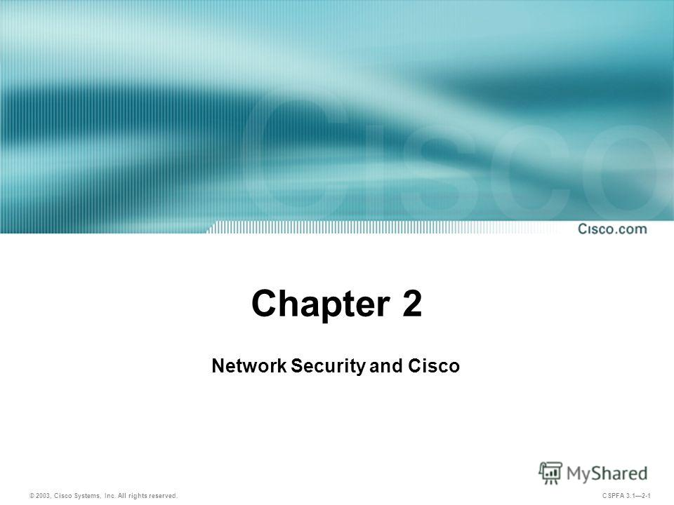 © 2003, Cisco Systems, Inc. All rights reserved. CSPFA 3.12-1 Chapter 2 Network Security and Cisco