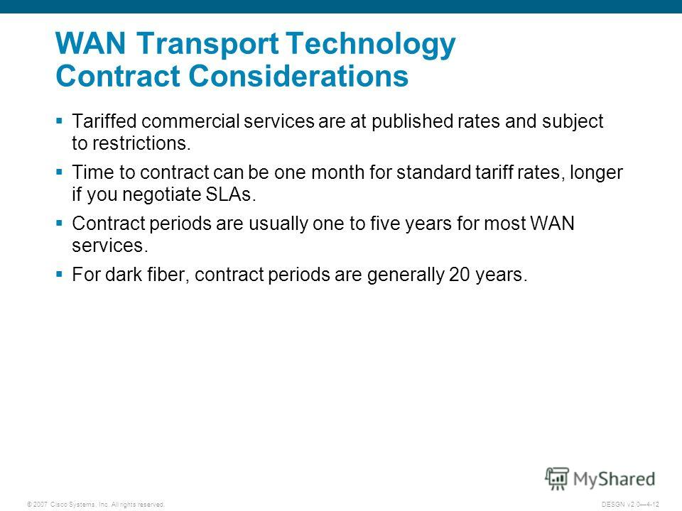 © 2007 Cisco Systems, Inc. All rights reserved.DESGN v2.04-12 WAN Transport Technology Contract Considerations Tariffed commercial services are at published rates and subject to restrictions. Time to contract can be one month for standard tariff rate