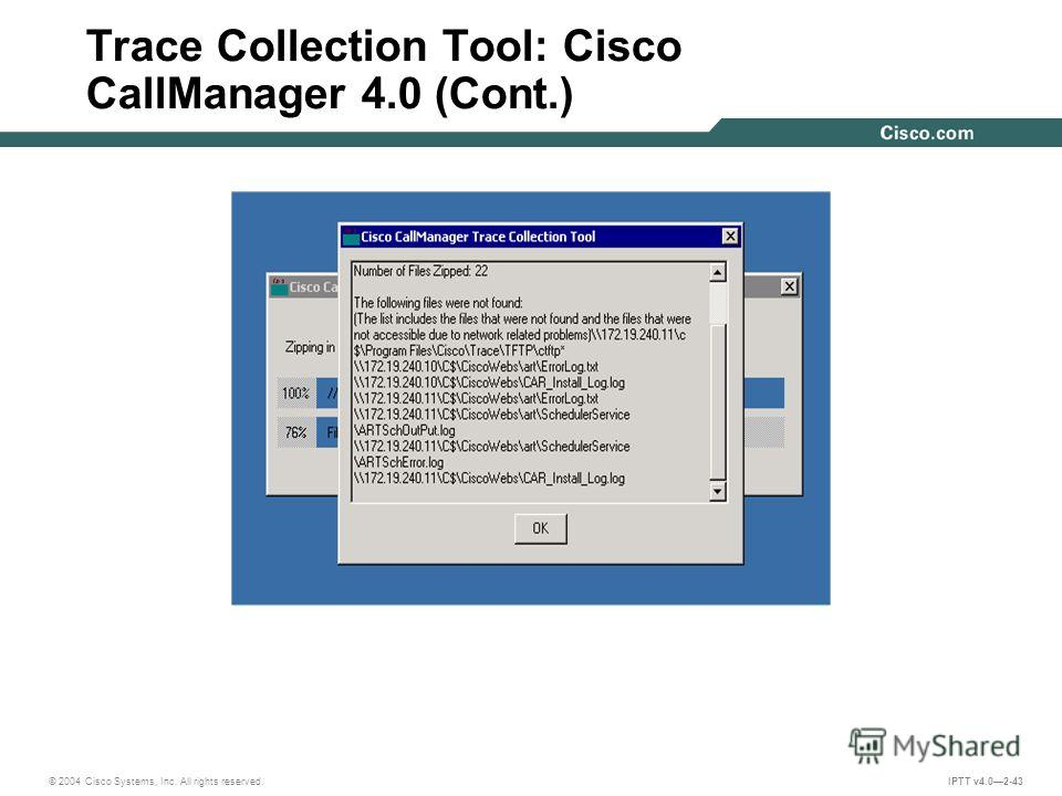 © 2004 Cisco Systems, Inc. All rights reserved. IPTT v4.02-43 Trace Collection Tool: Cisco CallManager 4.0 (Cont.)