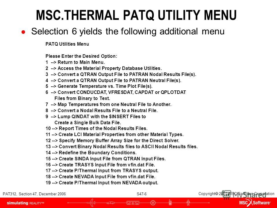 PAT312, Section 47, December 2006 S47-6 Copyright 2007 MSC.Software Corporation MSC.THERMAL PATQ UTILITY MENU Selection 6 yields the following additional menu PATQ Utilities Menu Please Enter the Desired Option: 1 --> Return to Main Menu. 2 --> Acces