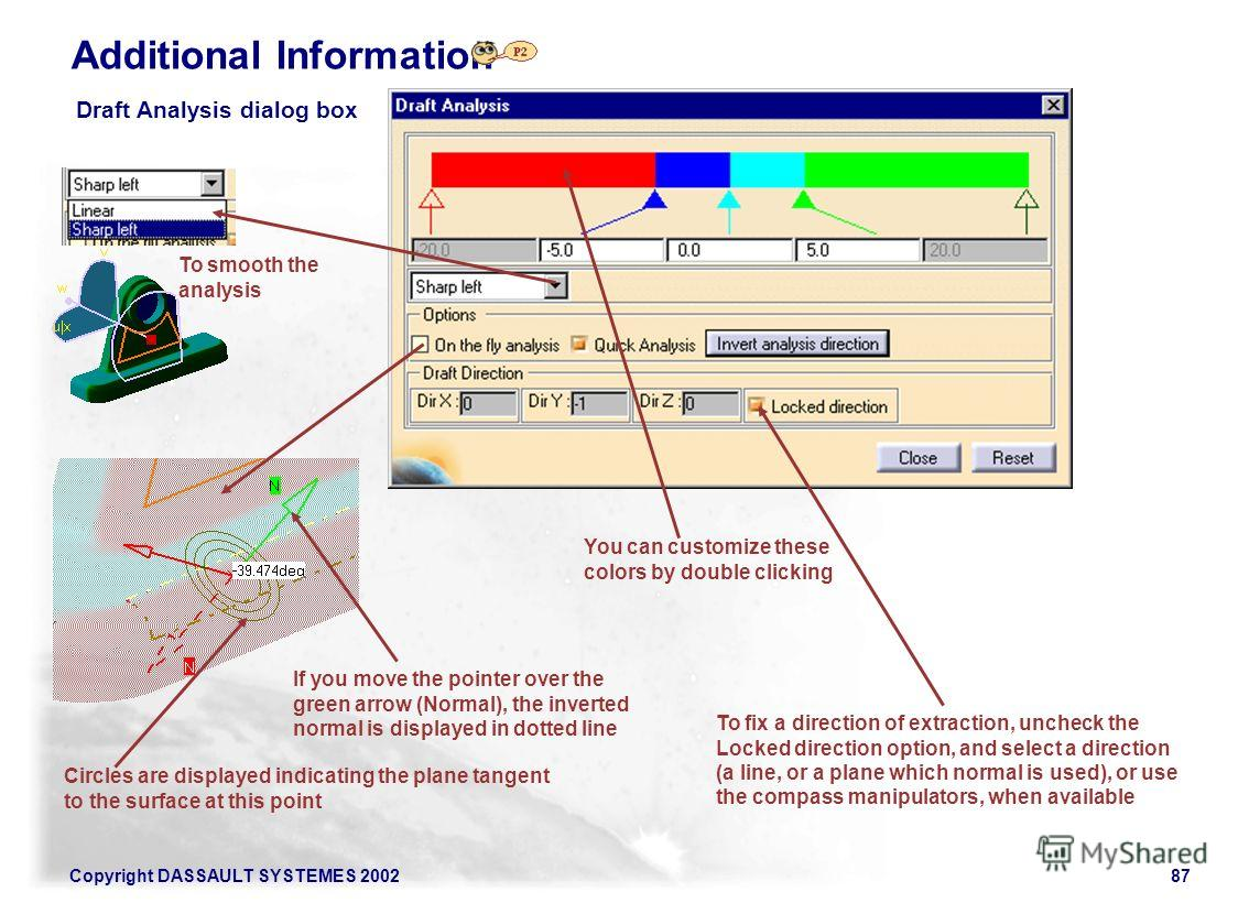 Copyright DASSAULT SYSTEMES 200287 Additional Information Draft Analysis dialog box You can customize these colors by double clicking To smooth the analysis To fix a direction of extraction, uncheck the Locked direction option, and select a direction