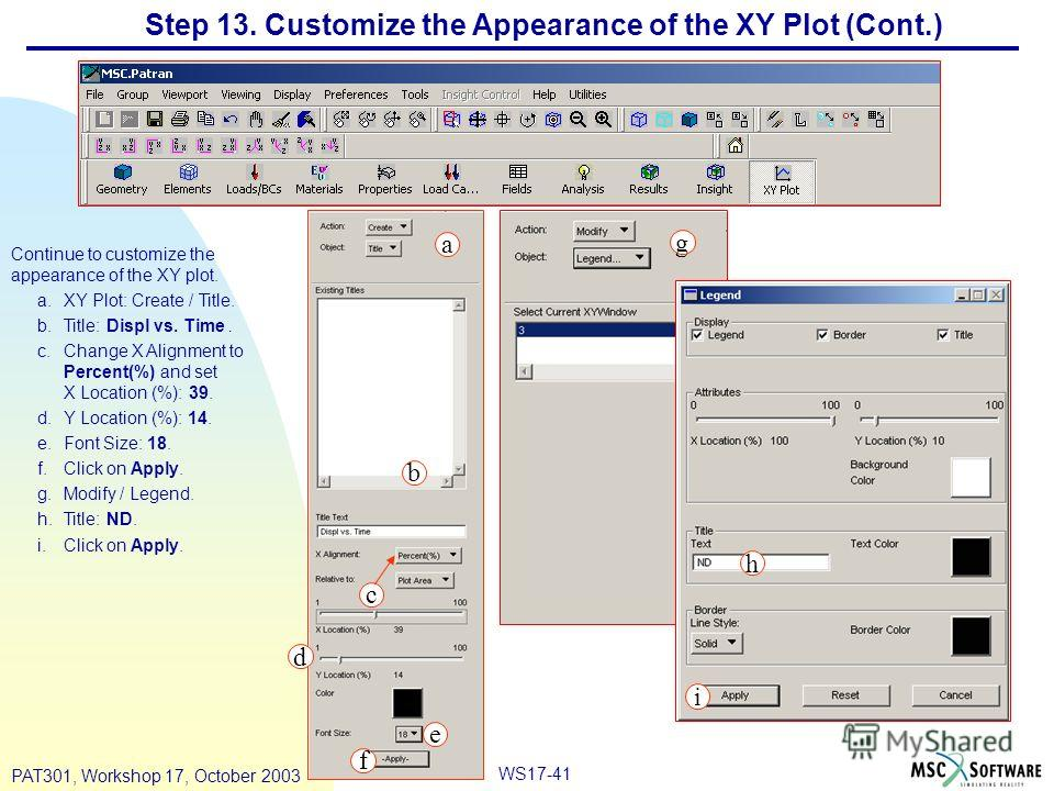 WS17-41 PAT301, Workshop 17, October 2003 Step 13. Customize the Appearance of the XY Plot (Cont.) Continue to customize the appearance of the XY plot. a.XY Plot: Create / Title. b.Title: Displ vs. Time. c.Change X Alignment to Percent(%) and set X L