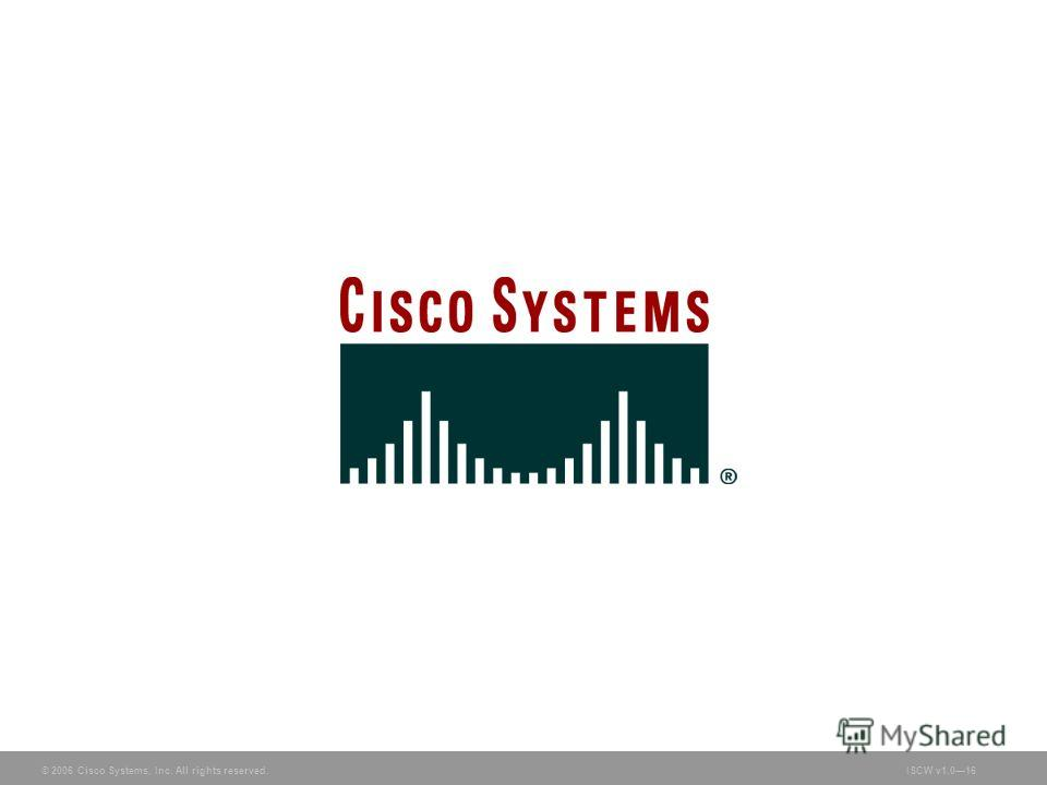 © 2006 Cisco Systems, Inc. All rights reserved.ISCW v1.016