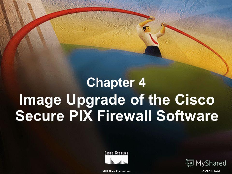© 2000, Cisco Systems, Inc. CSPFF 1.114-1 Chapter 4 Image Upgrade of the Cisco Secure PIX Firewall Software