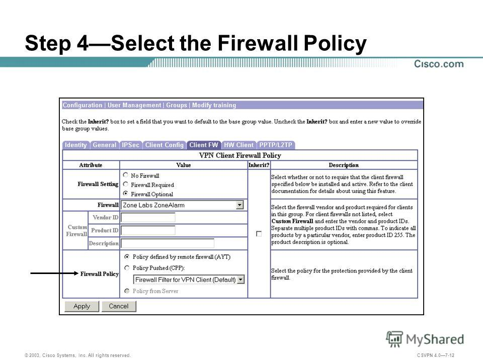 © 2003, Cisco Systems, Inc. All rights reserved. CSVPN 4.07-12 Step 4Select the Firewall Policy