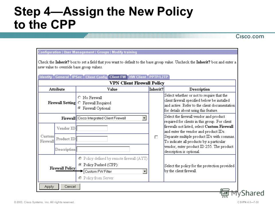 © 2003, Cisco Systems, Inc. All rights reserved. CSVPN 4.07-30 Step 4Assign the New Policy to the CPP