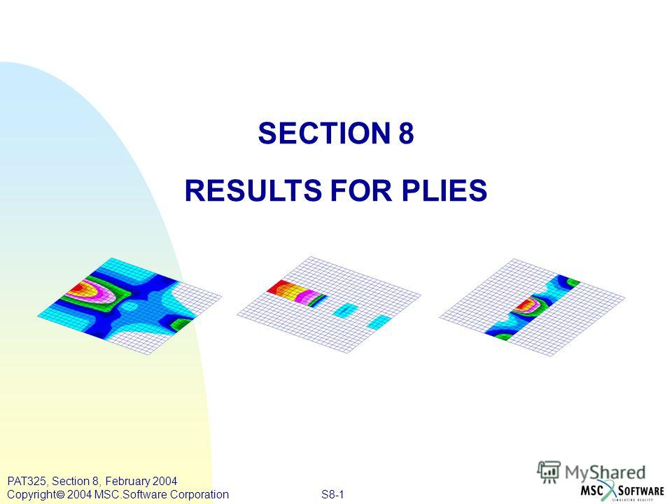 S8-1 PAT325, Section 8, February 2004 Copyright 2004 MSC.Software Corporation SECTION 8 RESULTS FOR PLIES
