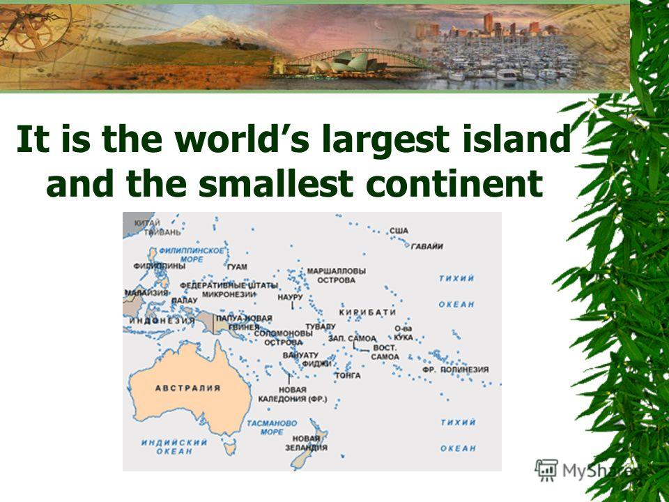 It is the worlds largest island and the smallest continent