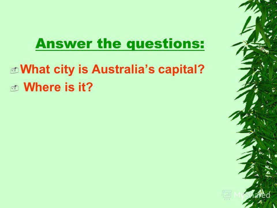 Answer the questions: What city is Australias capital? Where is it?