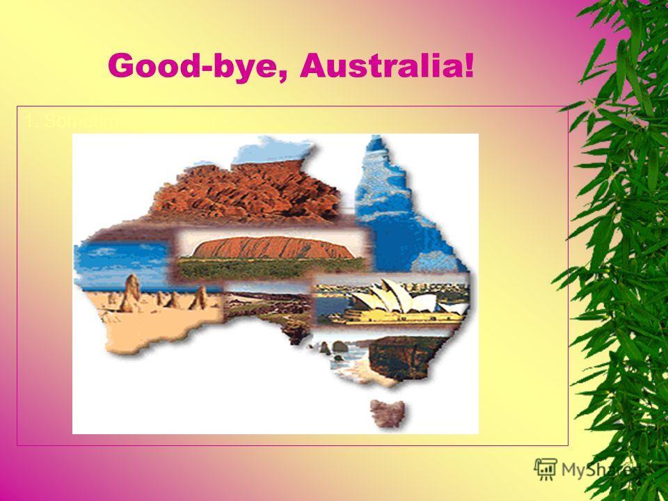 Good-bye, Australia! 1. Sometimes Australia