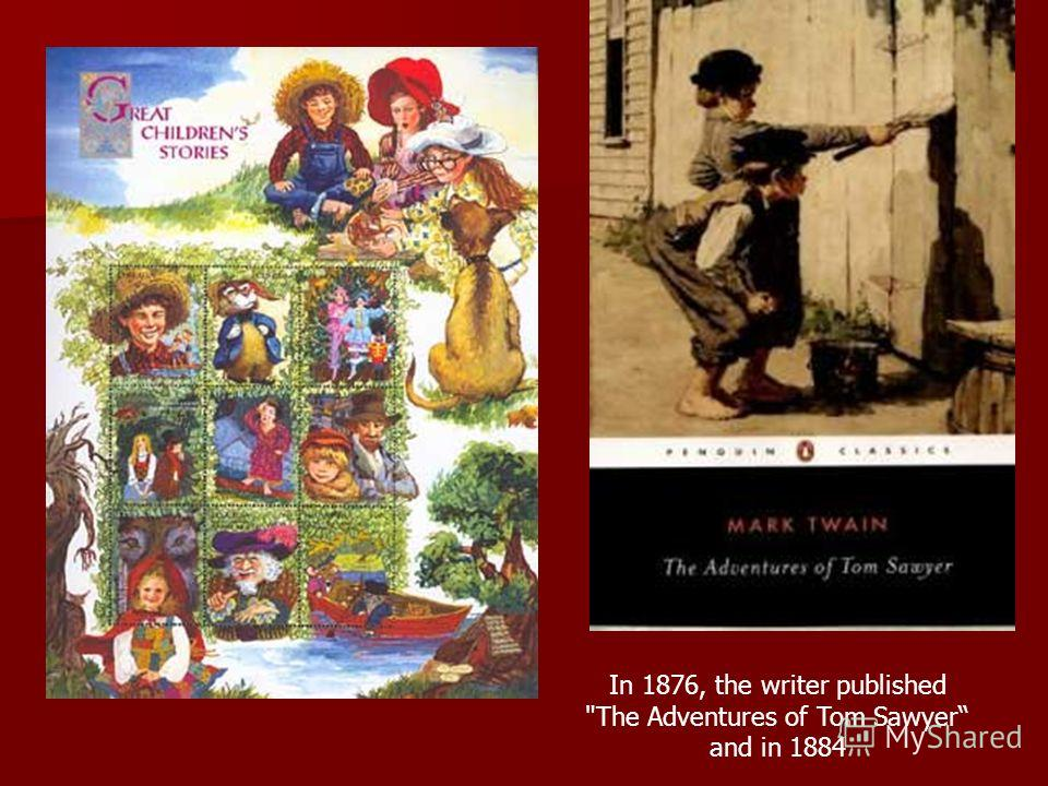 In 1876, the writer published The Adventures of Tom Sawyer and in 1884