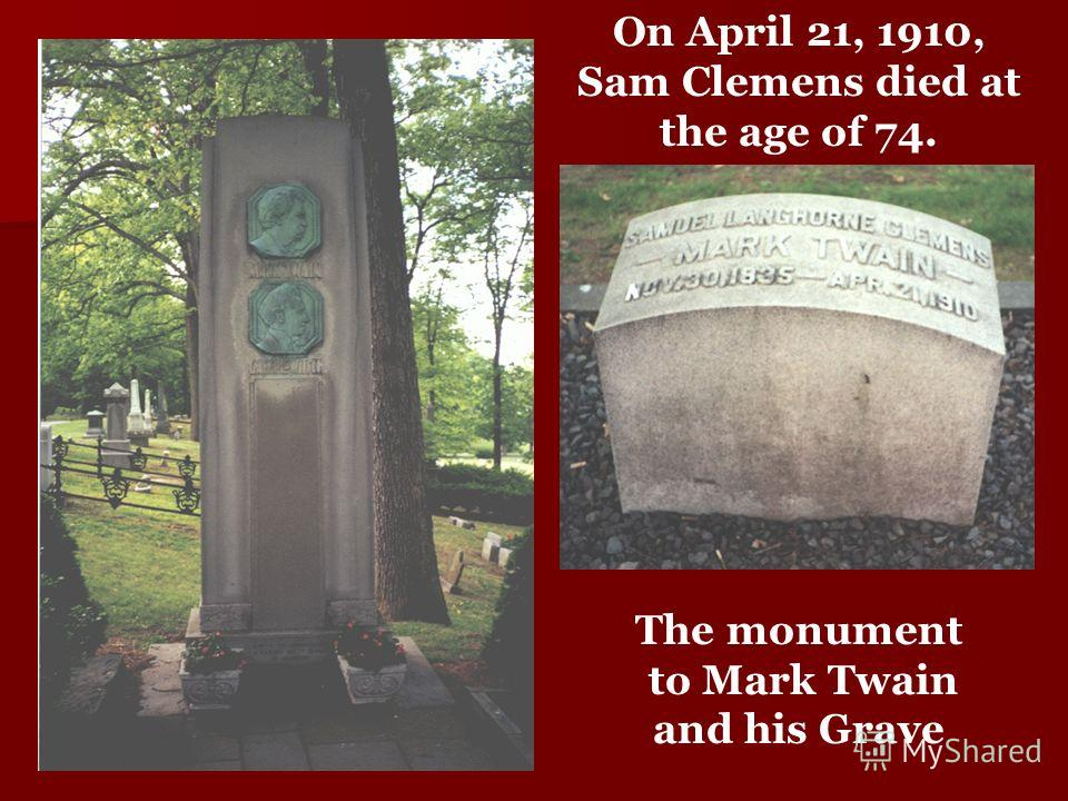 On April 21, 1910, Sam Clemens died at the age of 74. The monument to Mark Twain and his Grave