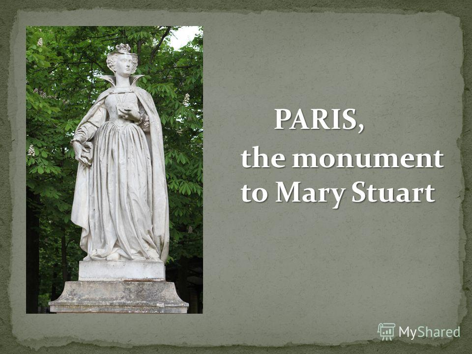 PARIS, the monument to Mary Stuart