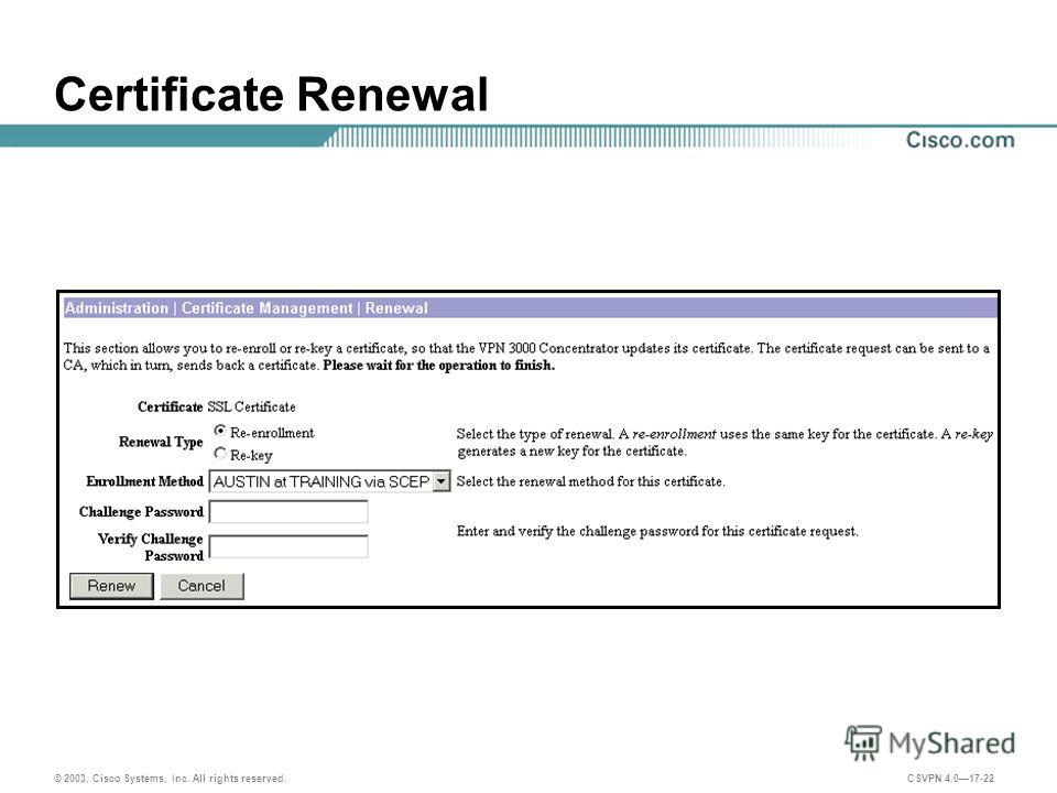 © 2003, Cisco Systems, Inc. All rights reserved. CSVPN 4.017-22 Certificate Renewal