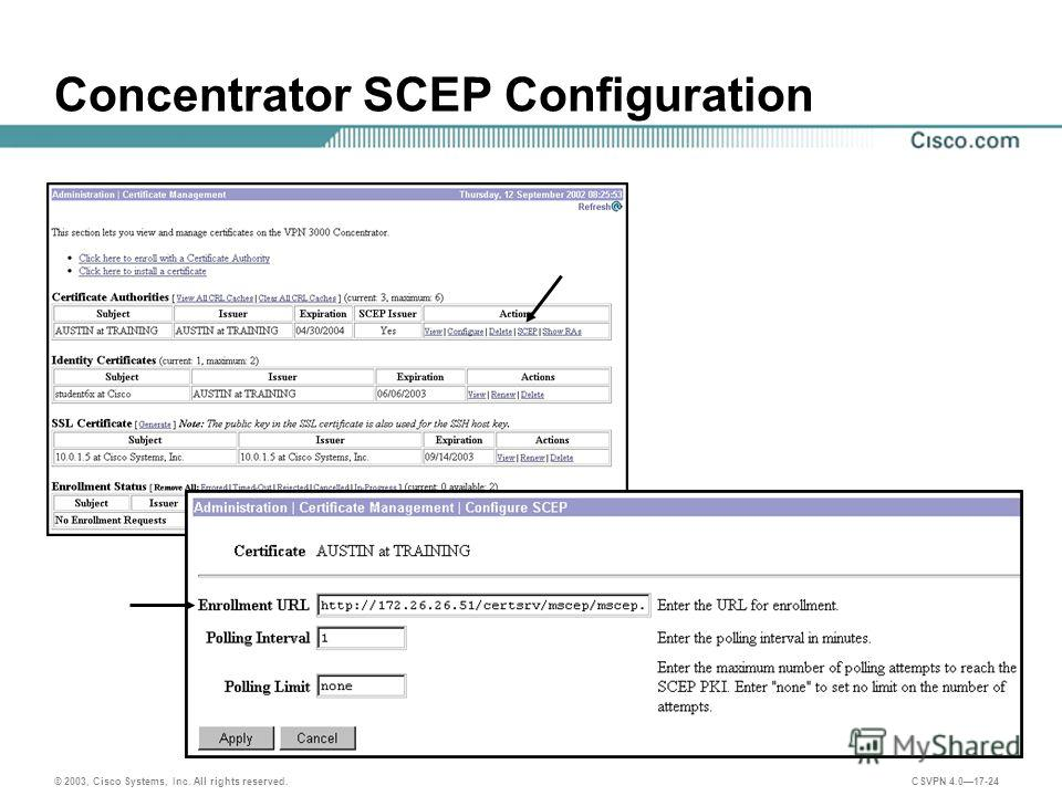 © 2003, Cisco Systems, Inc. All rights reserved. CSVPN 4.017-24 Concentrator SCEP Configuration