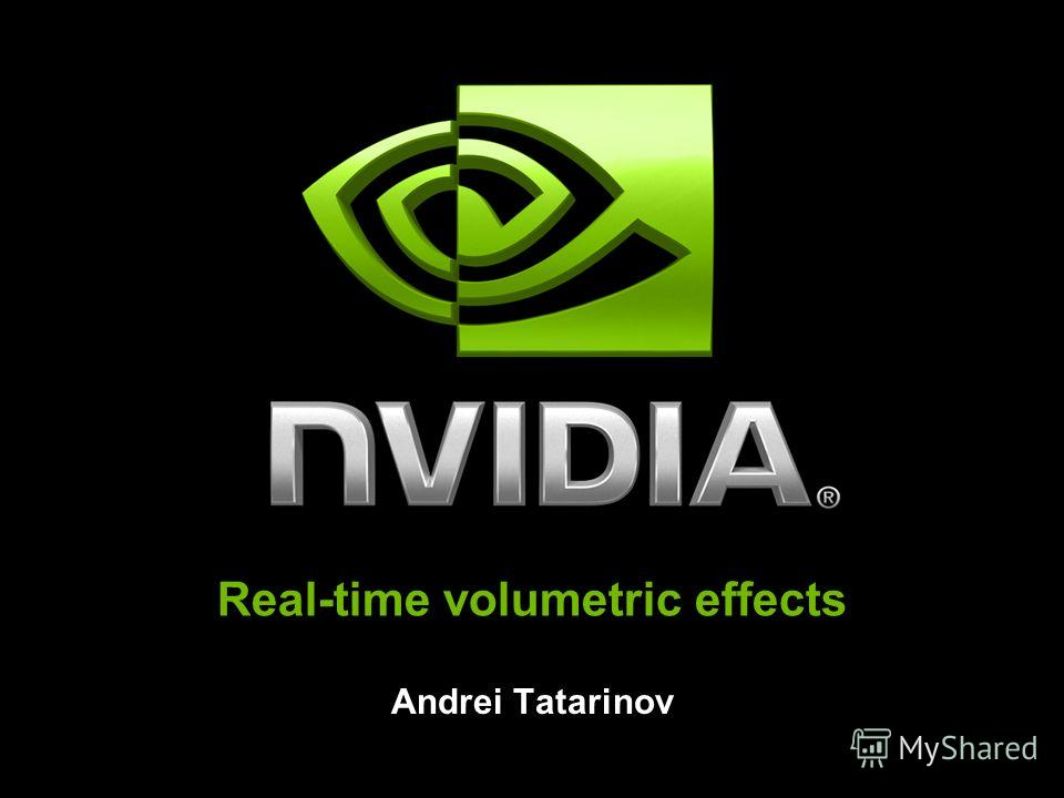 Real-time volumetric effects Andrei Tatarinov