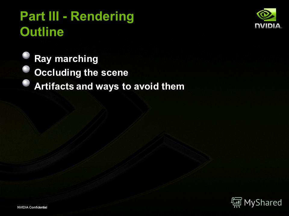 NVIDIA Confidential Part III - Rendering Outline Ray marching Occluding the scene Artifacts and ways to avoid them