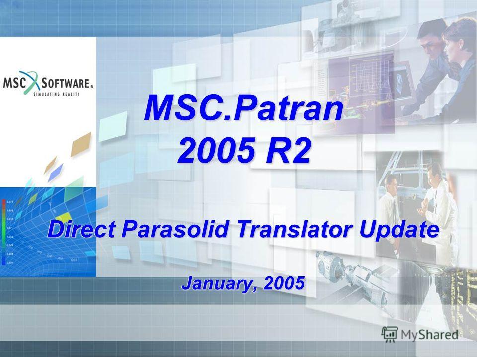 MSC.Patran 2005 R2 Direct Parasolid Translator Update January, 2005