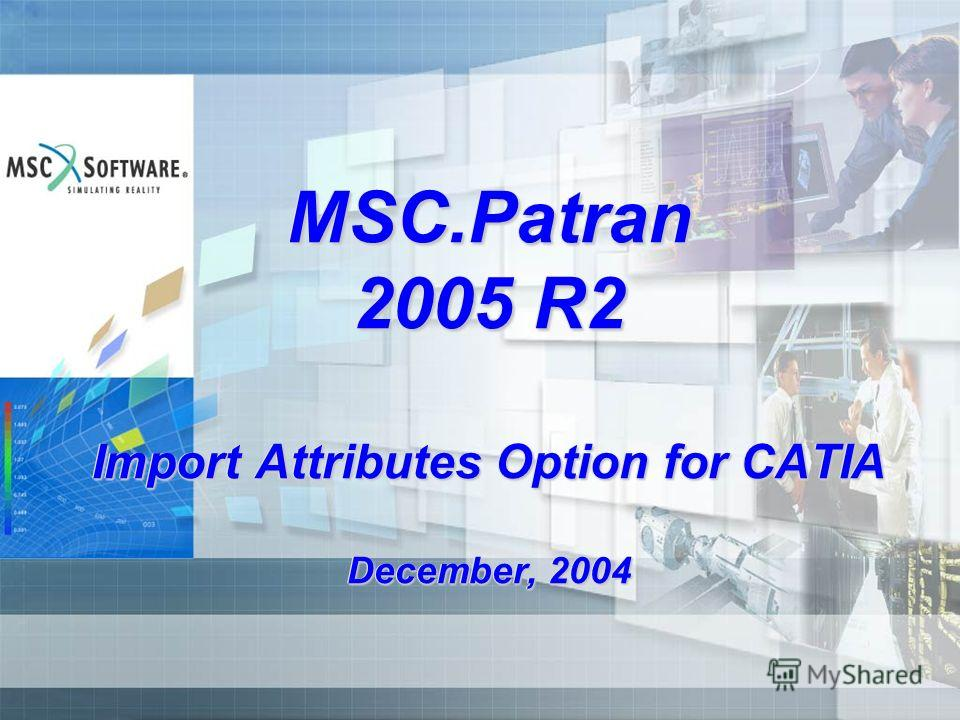 MSC.Patran 2005 R2 Import Attributes Option for CATIA December, 2004