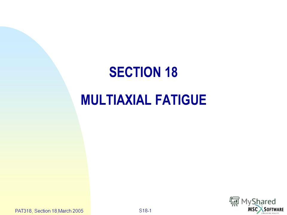 S18-1 PAT318, Section 18,March 2005 SECTION 18 MULTIAXIAL FATIGUE
