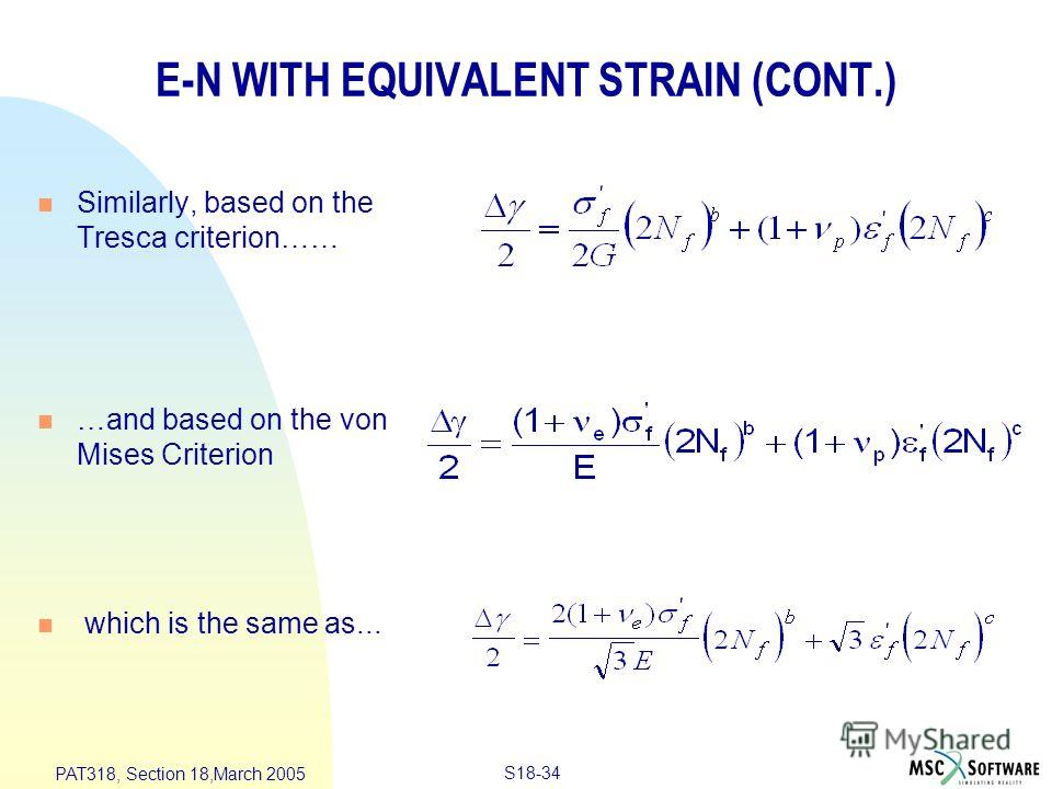 S18-34 PAT318, Section 18,March 2005 E-N WITH EQUIVALENT STRAIN (CONT.) n Similarly, based on the Tresca criterion…… n …and based on the von Mises Criterion n which is the same as...