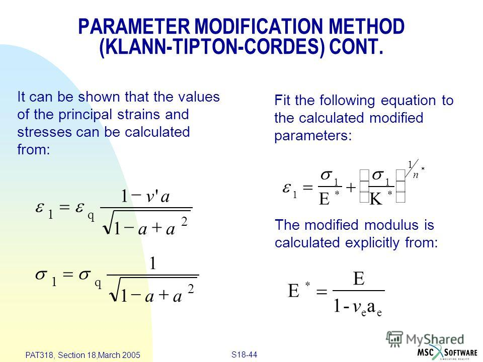 S18-44 PAT318, Section 18,March 2005 It can be shown that the values of the principal strains and stresses can be calculated from: Fit the following equation to the calculated modified parameters: The modified modulus is calculated explicitly from: 1