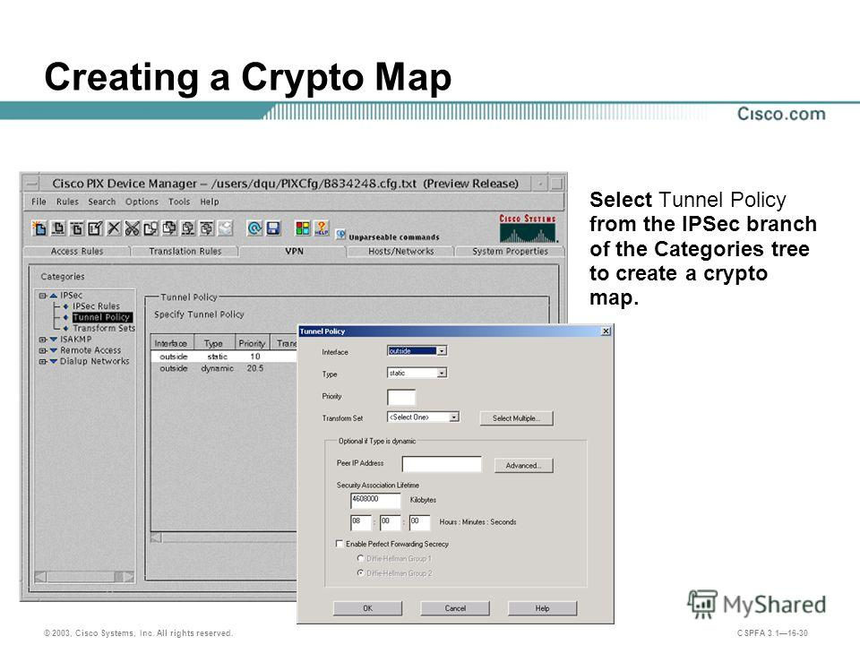 © 2003, Cisco Systems, Inc. All rights reserved. CSPFA 3.116-30 Creating a Crypto Map Select Tunnel Policy from the IPSec branch of the Categories tree to create a crypto map.