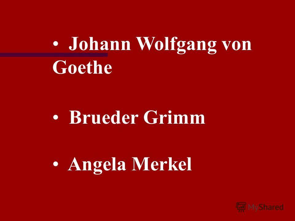 Johann Wolfgang von Goethe Brueder Grimm Angela Merkel