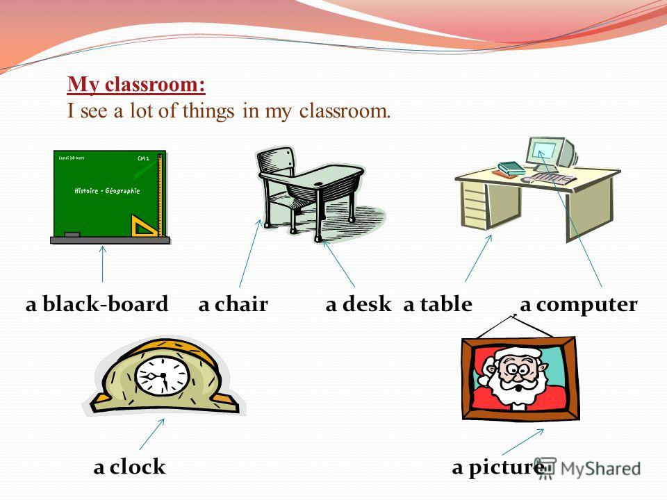My classroom: I see a lot of things in my classroom. a black-boarda chair a deska table a computer a clock a picture