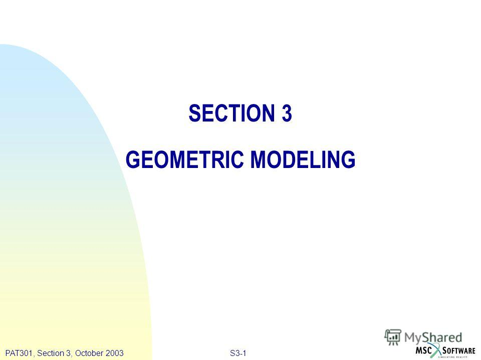 S3-1PAT301, Section 3, October 2003 SECTION 3 GEOMETRIC MODELING