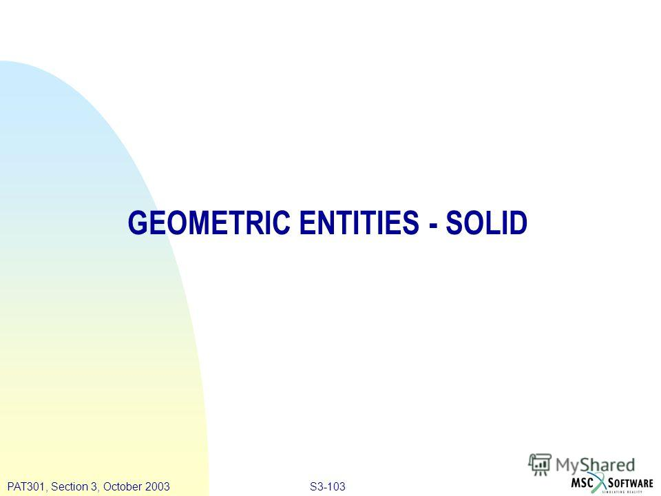 S3-103PAT301, Section 3, October 2003 GEOMETRIC ENTITIES - SOLID