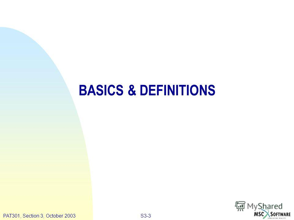 S3-3PAT301, Section 3, October 2003 BASICS & DEFINITIONS