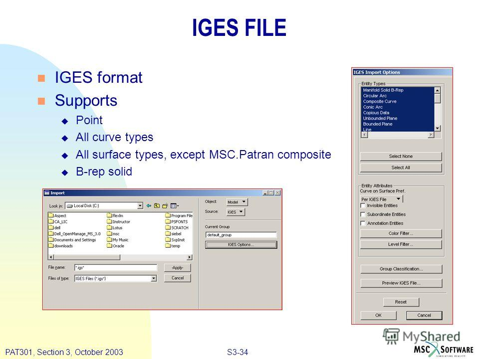 S3-34PAT301, Section 3, October 2003 IGES FILE n IGES format n Supports u Point u All curve types u All surface types, except MSC.Patran composite u B-rep solid