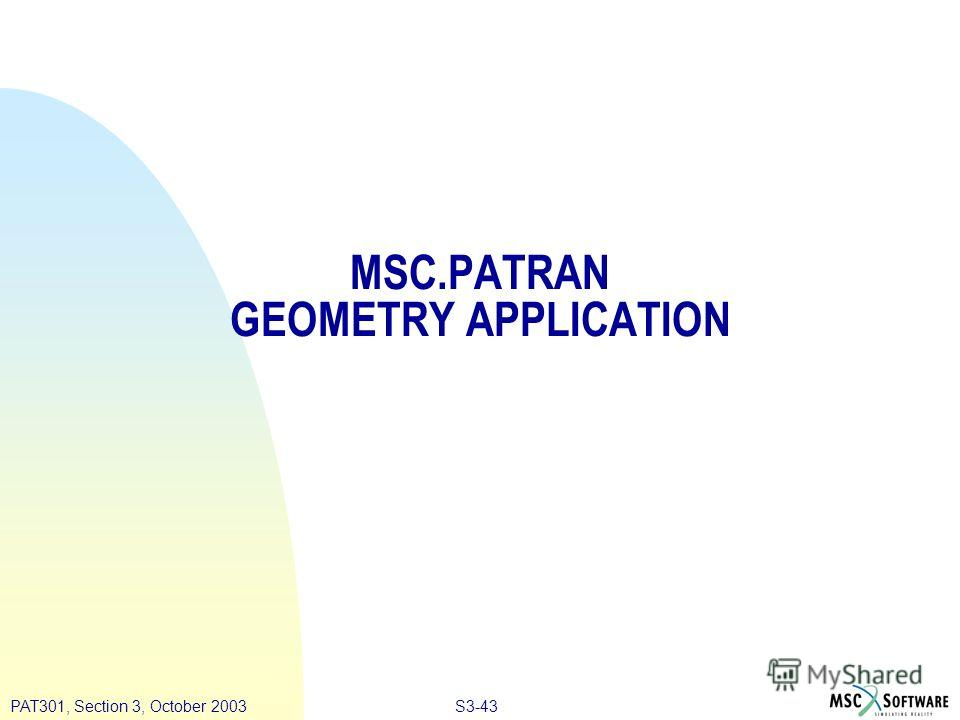 S3-43PAT301, Section 3, October 2003 MSC.PATRAN GEOMETRY APPLICATION