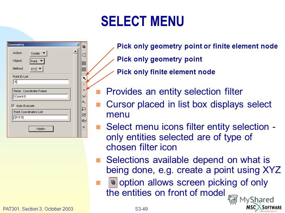 S3-49PAT301, Section 3, October 2003 SELECT MENU n Provides an entity selection filter n Cursor placed in list box displays select menu n Select menu icons filter entity selection - only entities selected are of type of chosen filter icon n Selection