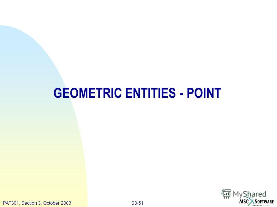 S3-51PAT301, Section 3, October 2003 GEOMETRIC ENTITIES - POINT
