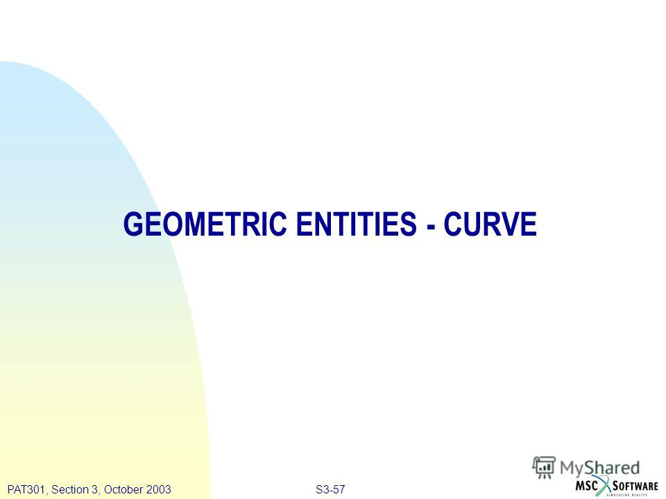 S3-57PAT301, Section 3, October 2003 GEOMETRIC ENTITIES - CURVE
