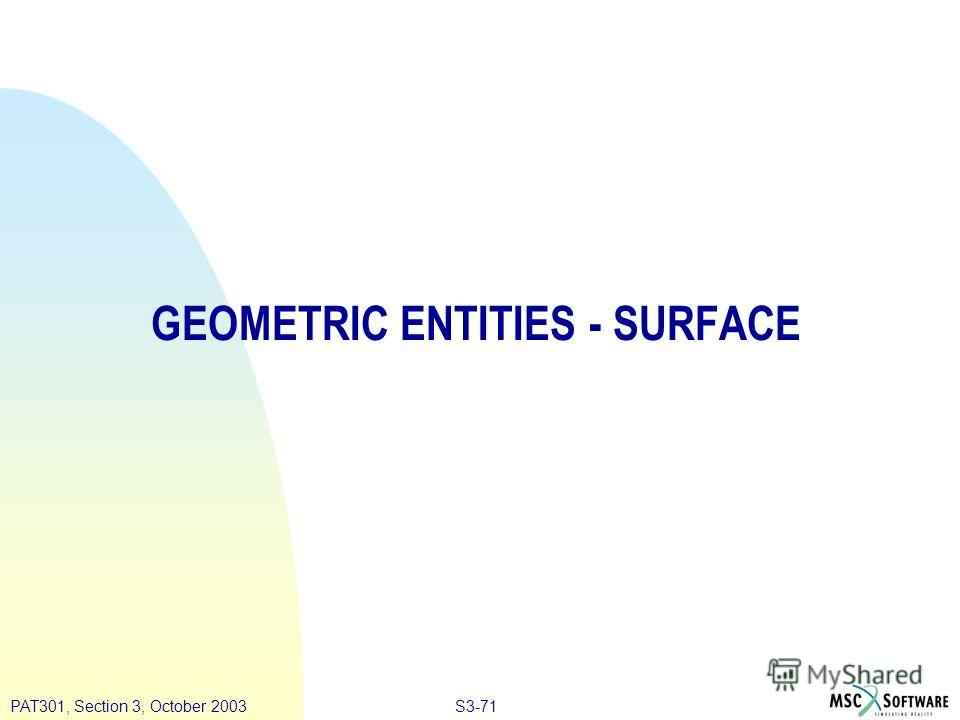 S3-71PAT301, Section 3, October 2003 GEOMETRIC ENTITIES - SURFACE