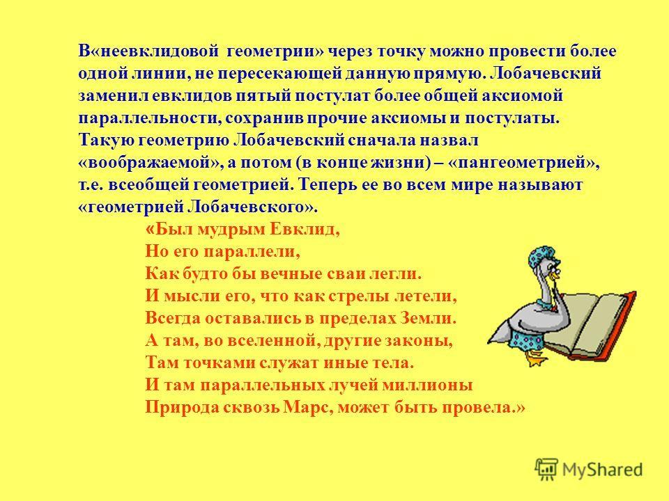 1792- 1856 г.г. Русский математик, создатель неевклидовой геометрии. Открытие Лобачевского поставило перед наукой по крайней мере два принципиально важных вопроса, не поднимавшихся со времен «Начал» Евклида: «Что такое геометрия вообще? Какая геометр