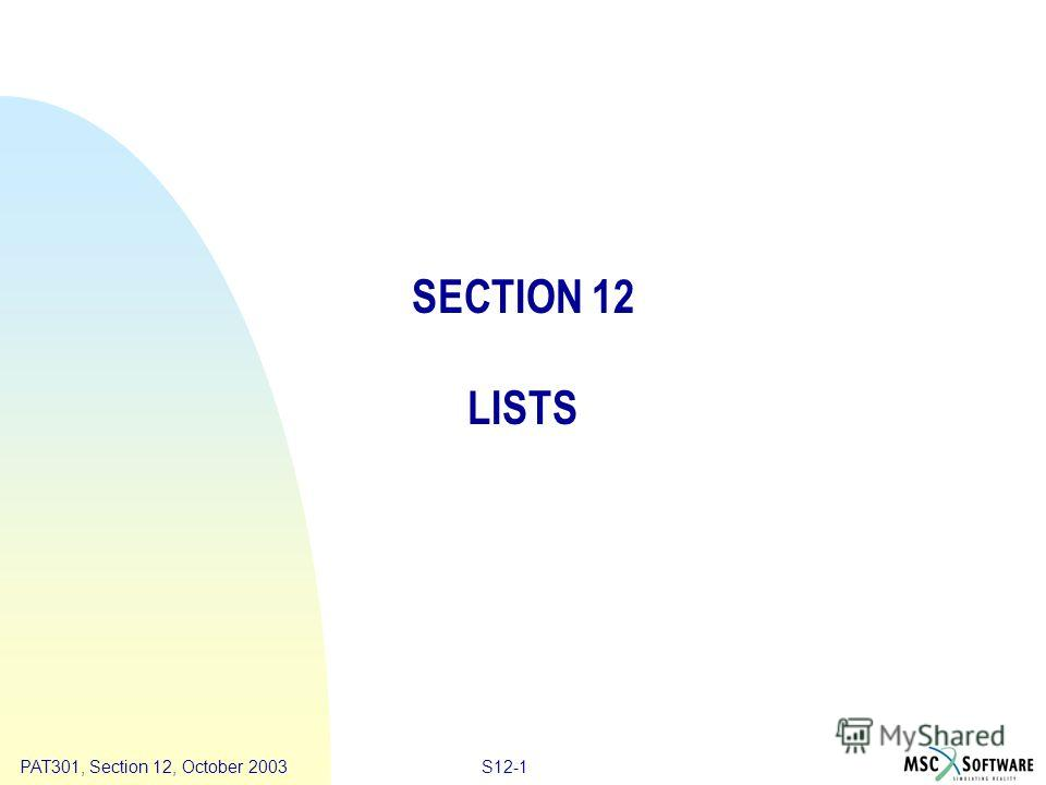 Copyright ® 2000 MSC.Software Results S12-1PAT301, Section 12, October 2003 SECTION 12 LISTS
