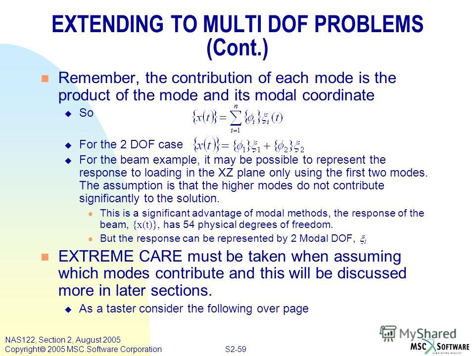 S2-59 NAS122, Section 2, August 2005 Copyright 2005 MSC.Software Corporation EXTENDING TO MULTI DOF PROBLEMS (Cont.) n Remember, the contribution of each mode is the product of the mode and its modal coordinate u So u For the 2 DOF case u For the bea