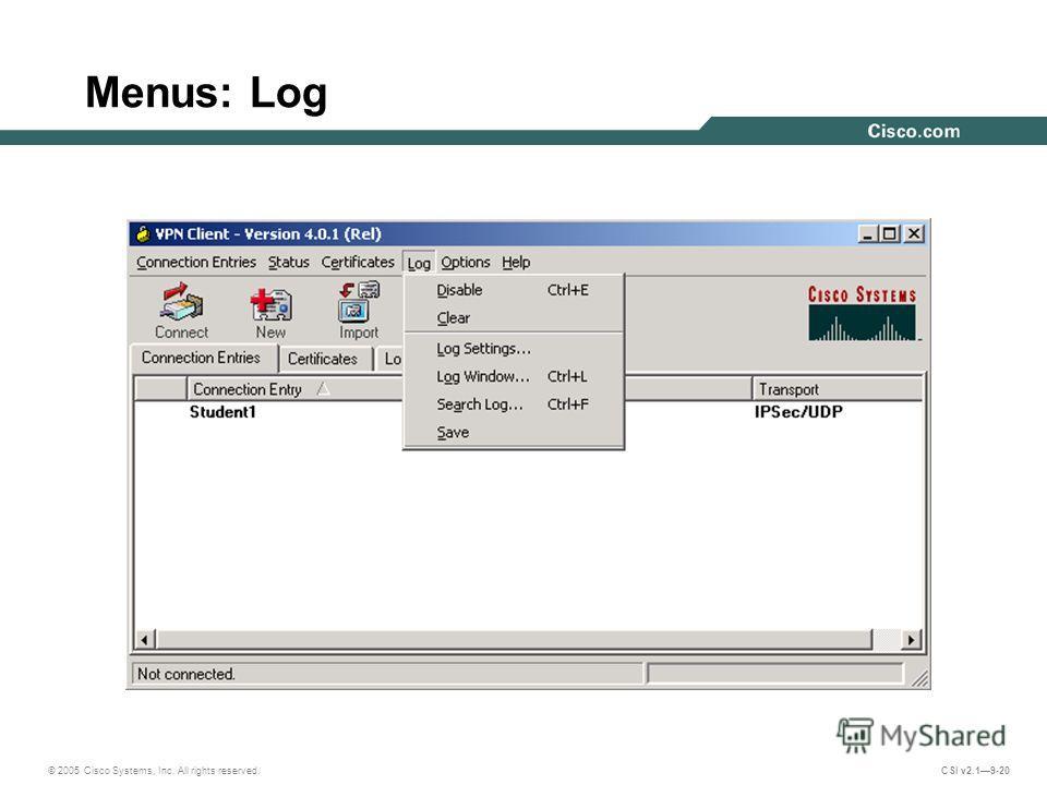 © 2005 Cisco Systems, Inc. All rights reserved. CSI v2.19-20 Menus: Log