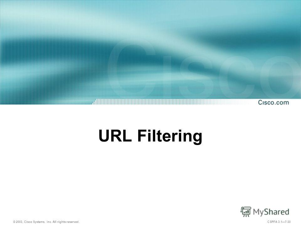 © 2003, Cisco Systems, Inc. All rights reserved. CSPFA 3.17-30 URL Filtering