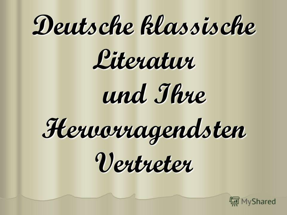 Deutsche klassische Literatur und Ihre Hervorragendsten Vertreter
