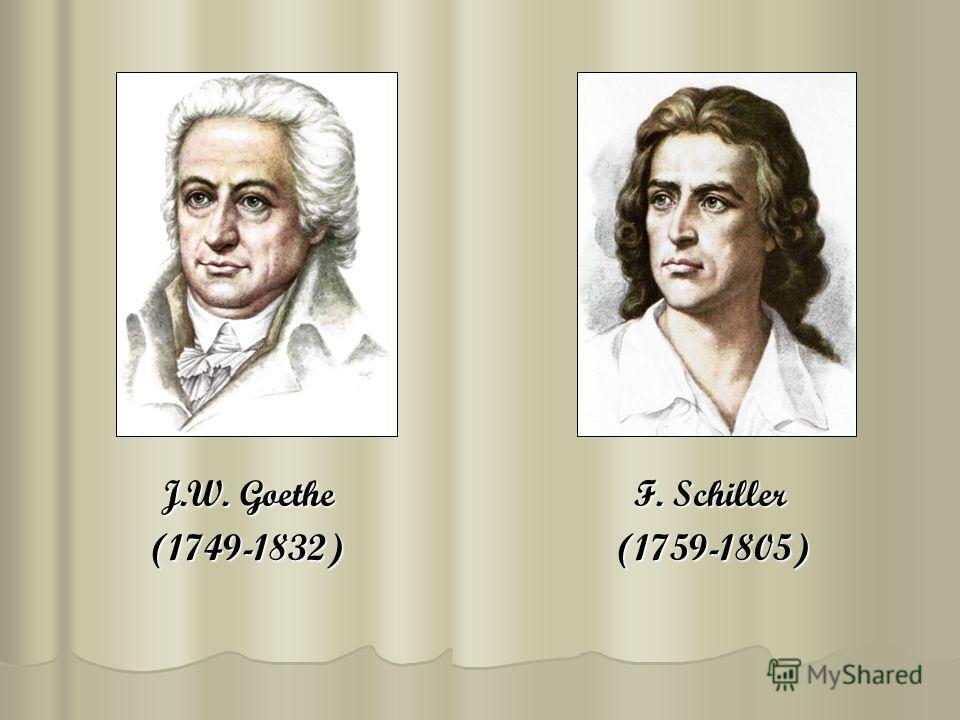 J.W. Goethe F. Schiller (1749-1832) (1759-1805)