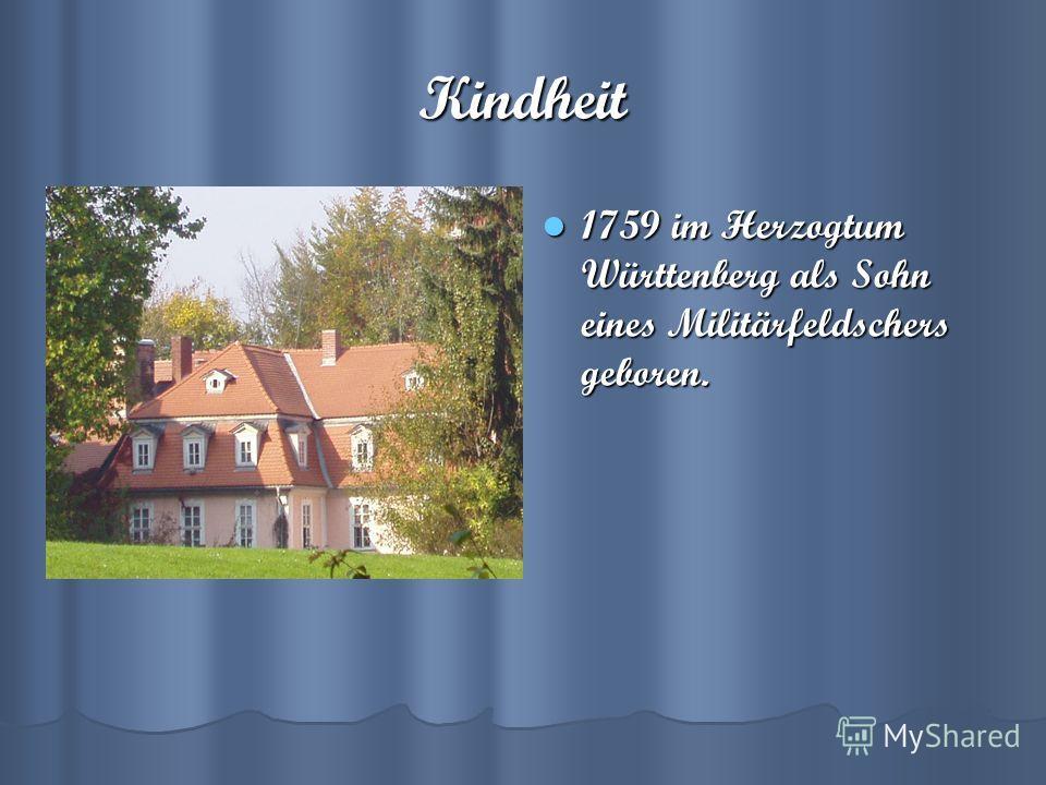Kindheit 1759 im Herzogtum Württenberg als Sohn eines Militärfeldschers geboren. 1759 im Herzogtum Württenberg als Sohn eines Militärfeldschers geboren.