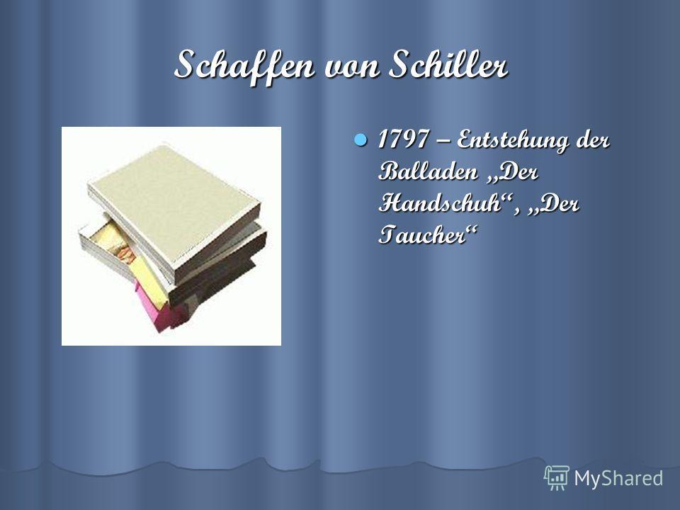 Schaffen von Schiller 1797 – Entstehung der Balladen Der Handschuh, Der Taucher 1797 – Entstehung der Balladen Der Handschuh, Der Taucher